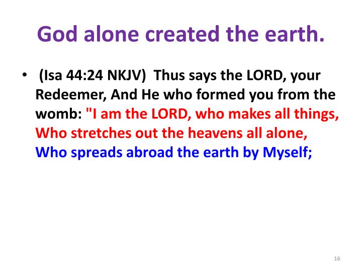 God alone created the earth.