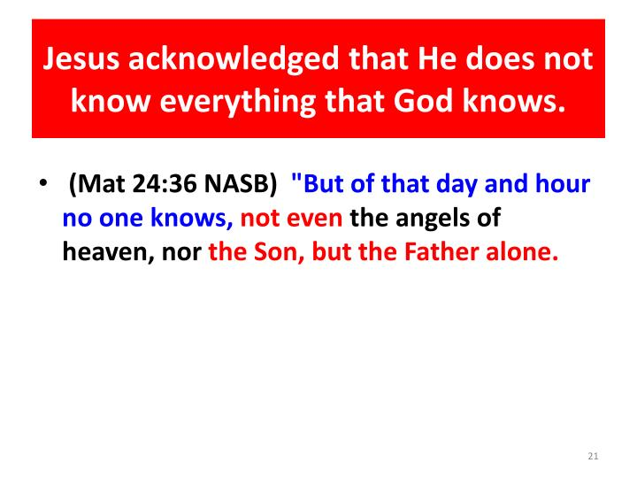 Jesus acknowledged that He does not know everything that God knows.