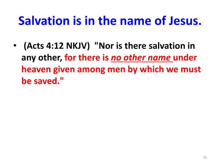 Salvation is in the name of Jesus.