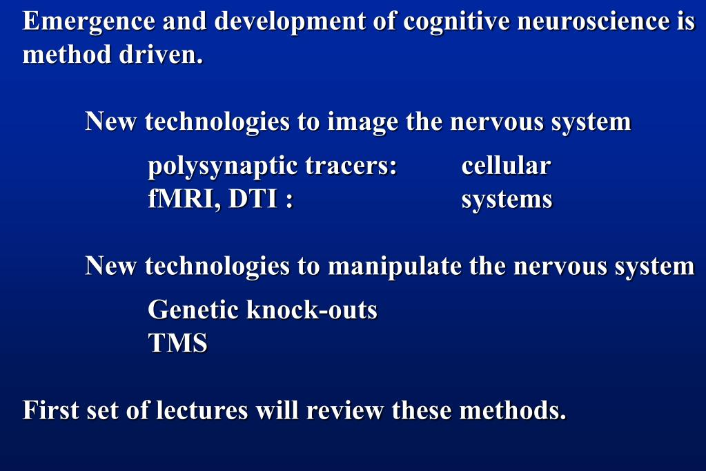 Emergence and development of cognitive neuroscience is method driven.