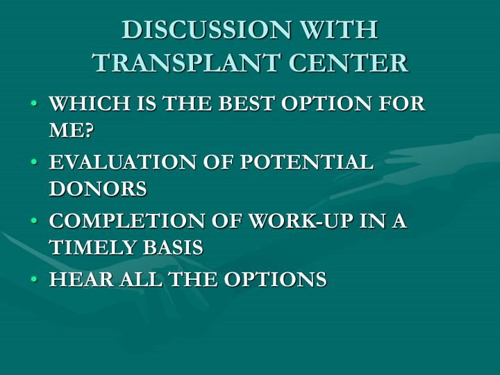 DISCUSSION WITH TRANSPLANT CENTER