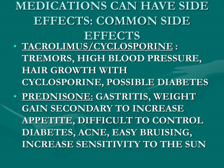 MEDICATIONS CAN HAVE SIDE EFFECTS: COMMON SIDE EFFECTS