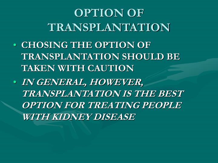OPTION OF TRANSPLANTATION