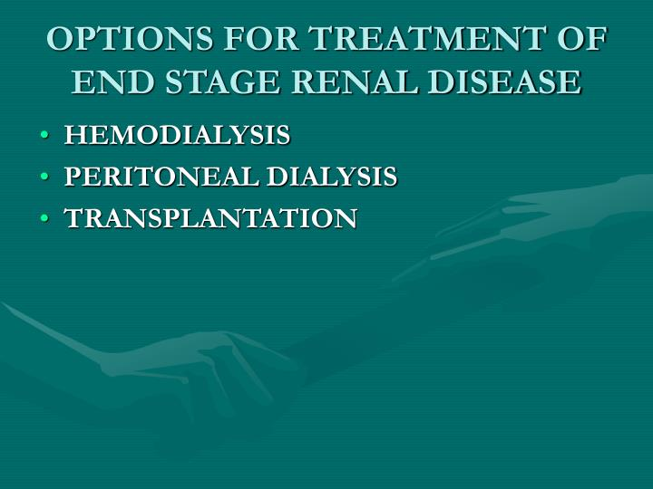 Options for treatment of end stage renal disease