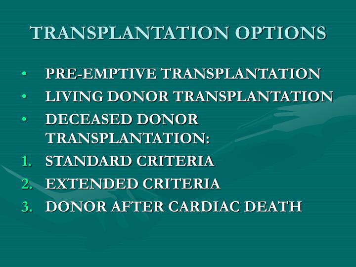TRANSPLANTATION OPTIONS
