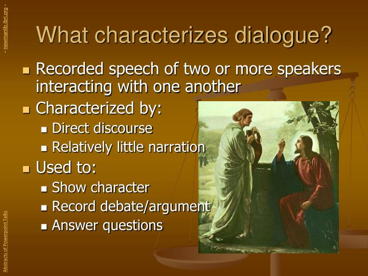 What characterizes dialogue?