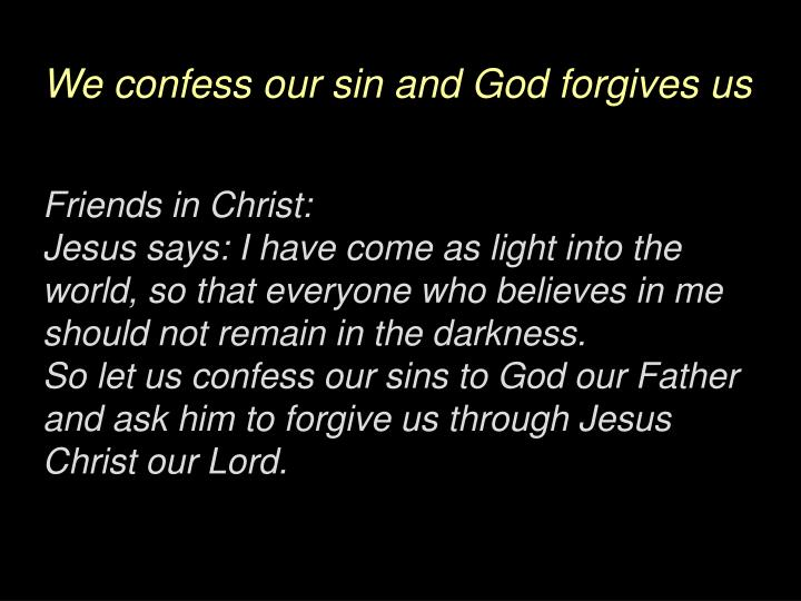 We confess our sin and God forgives us