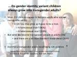 do gender identity variant children always grow into transgender adults