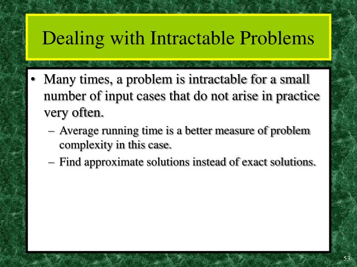 Dealing with Intractable Problems