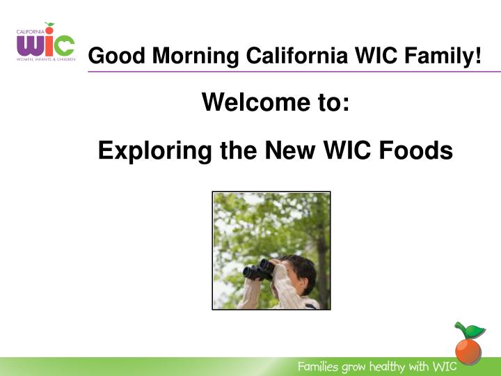 good morning california wic family welcome to exploring the new wic foods n.