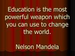 education is the most powerful weapon which you can use to change the world nelson mandela