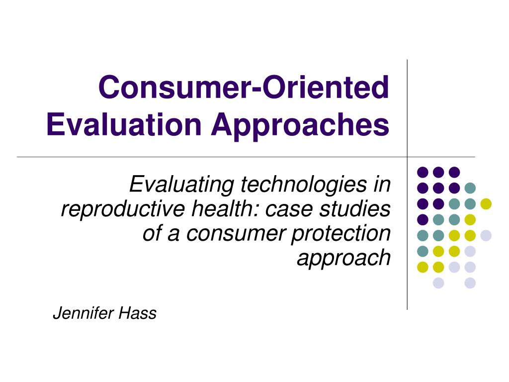 scriven s consumer oriented approach to Authors daniel l stufflebeam and chris l s coryn, widely considered experts in the evaluation field, introduce and describe 23 program evaluation approaches, including, new to this edition, transformative evaluation, participatory evaluation, consumer feedback, and meta-analysis.