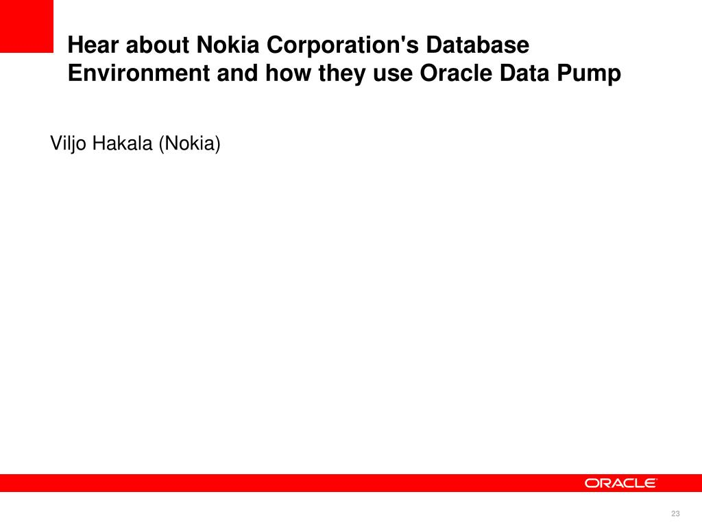 Hear about Nokia Corporation's Database Environment and how they use Oracle Data Pump