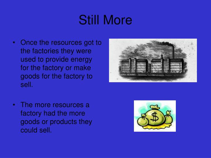 Once the resources got to the factories they were used to provide energy for the factory or make goods for the factory to sell.