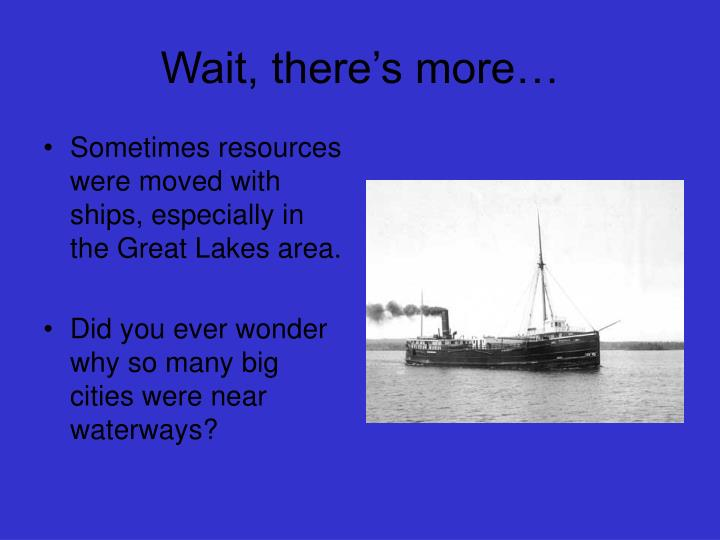 Sometimes resources were moved with ships, especially in the Great Lakes area.