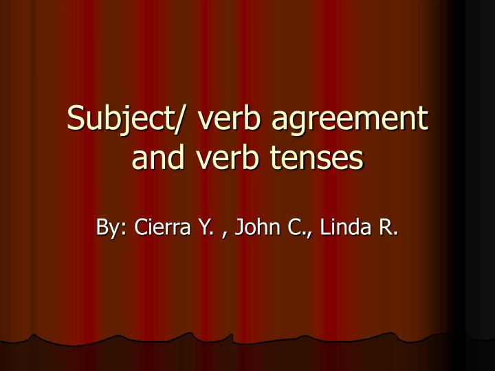 Subject verb agreement and verb tenses