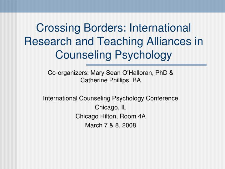 Crossing borders international research and teaching alliances in counseling psychology