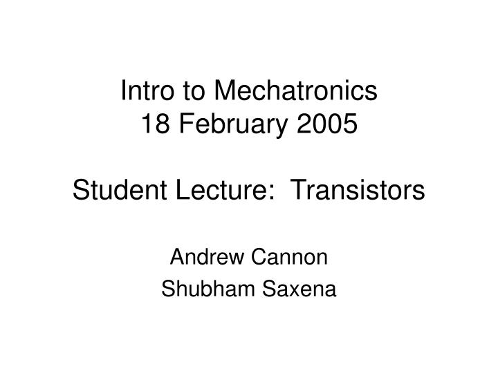 PPT - Intro to Mechatronics 18 February 2005 Student Lecture