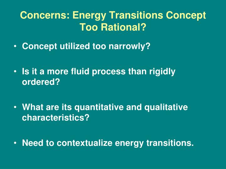 Concerns: Energy Transitions Concept Too Rational?