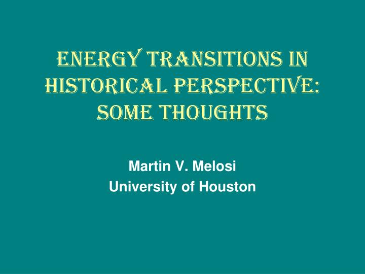 energy transitions in historical perspective some thoughts n.
