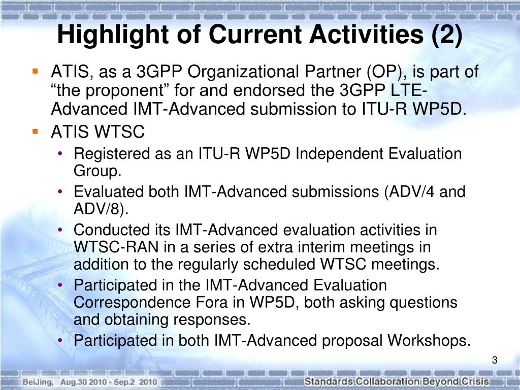 """ATIS, as a 3GPP Organizational Partner (OP), is part of """"the proponent"""" for and endorsed the 3GPP LTE-Advanced IMT-Advanced submission to ITU-R WP5D."""