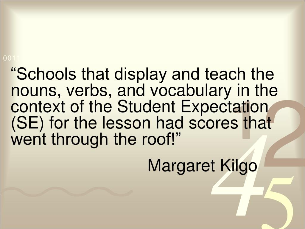 """""""Schools that display and teach the nouns, verbs, and vocabulary in the context of the Student Expectation (SE) for the lesson had scores that went through the roof!"""""""