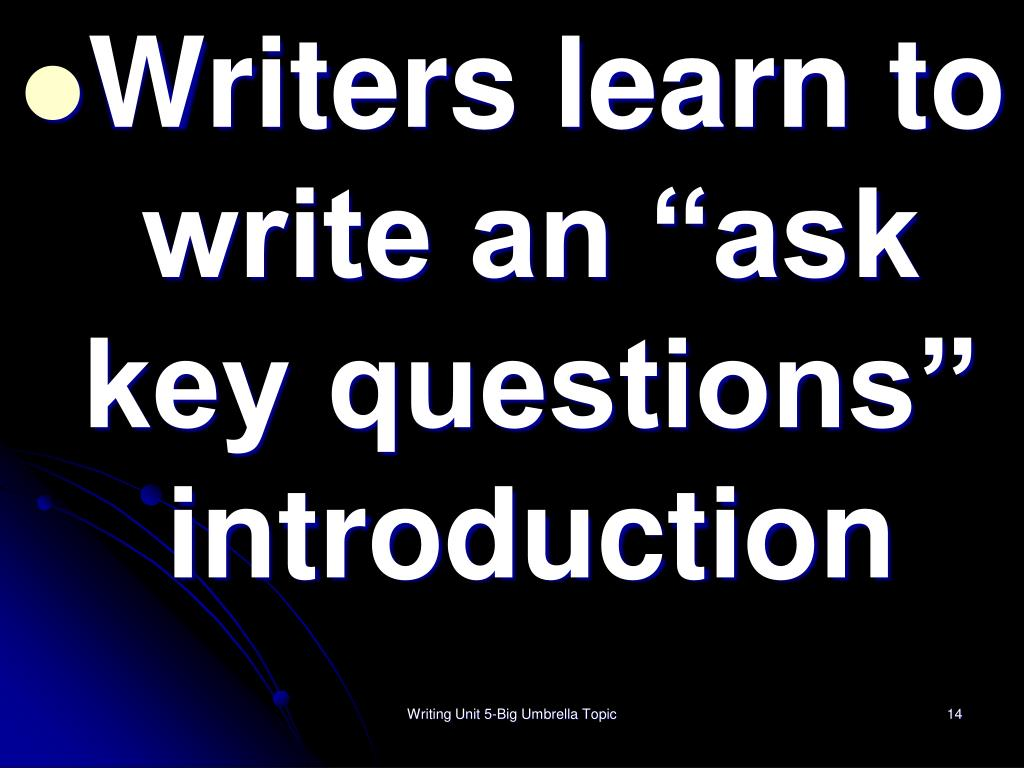 "Writers learn to write an ""ask key questions"" introduction"