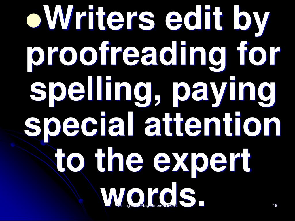 Writers edit by proofreading for spelling, paying special attention to the expert words.