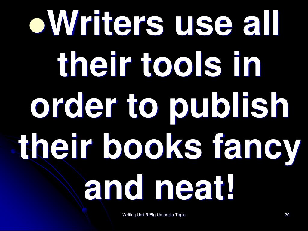 Writers use all their tools in order to publish their books fancy and neat!