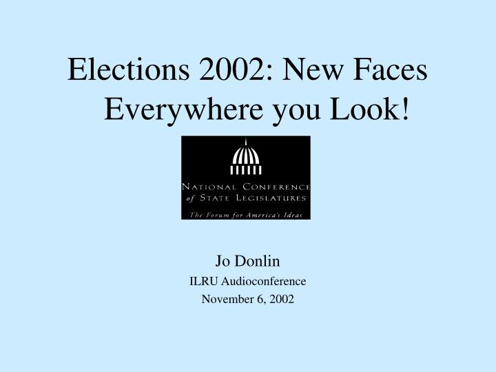 Elections 2002: New Faces Everywhere you Look!