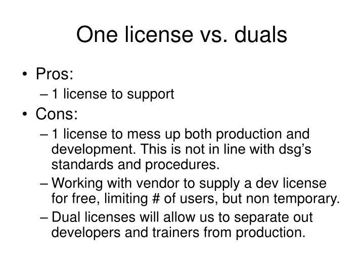 One license vs. duals