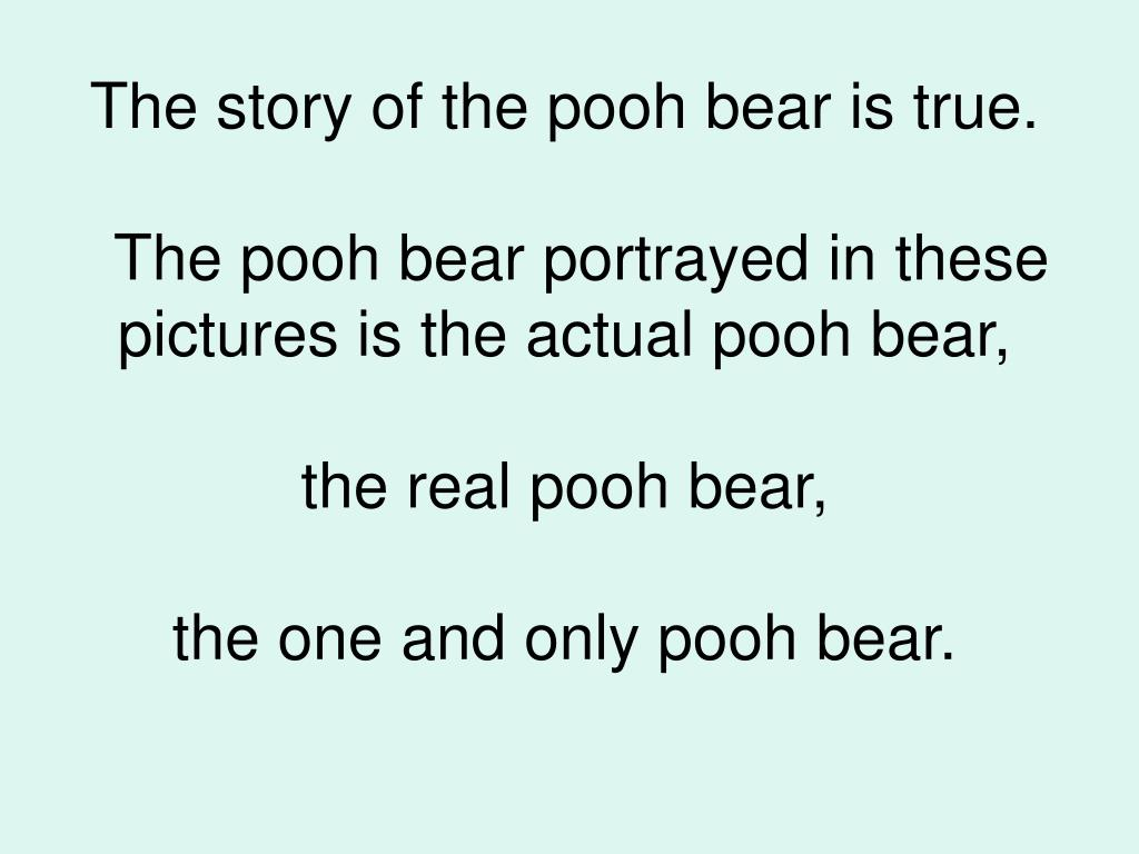 The story of the pooh bear is true.