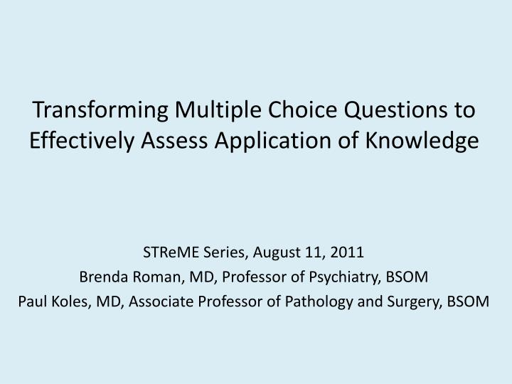 transforming multiple choice questions to effectively assess application of knowledge n.