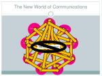 the new world of communications