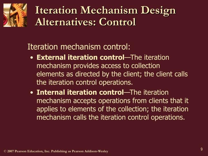Iteration Mechanism Design Alternatives: Control