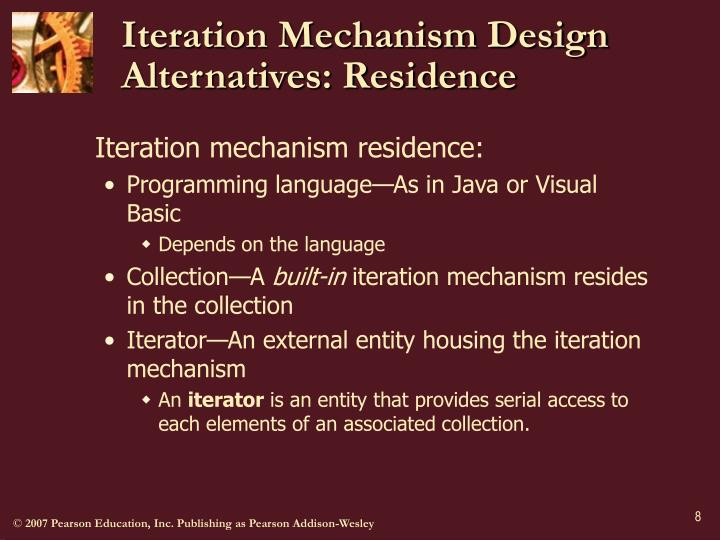 Iteration Mechanism Design Alternatives: Residence