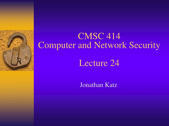 cmsc 414 computer and network security lecture 24 n.