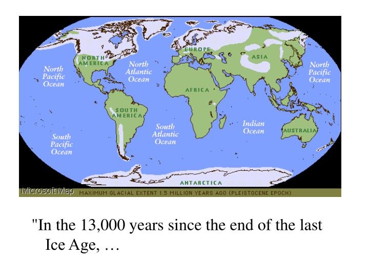 """In the 13,000 years since the end of the last Ice Age, …"