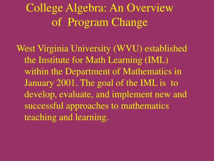 College algebra an overview of program change1