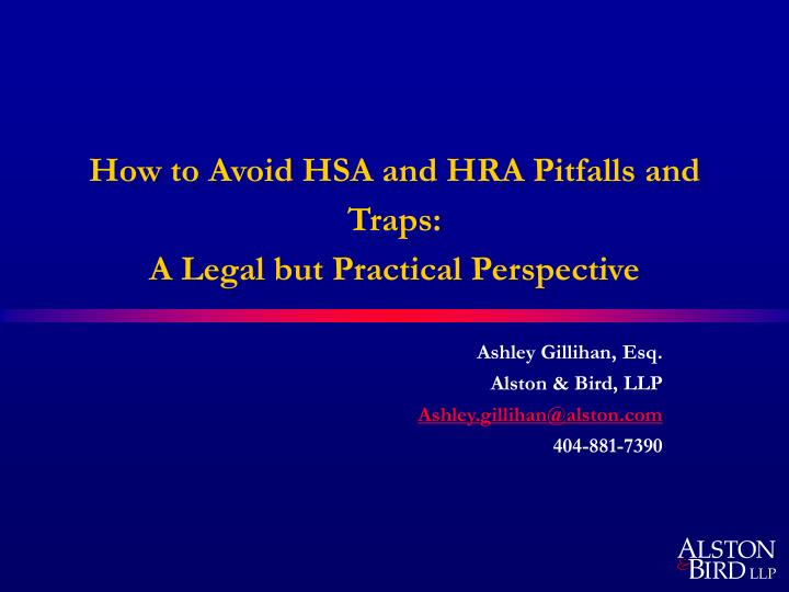 how to avoid hsa and hra pitfalls and traps a legal but practical perspective n.