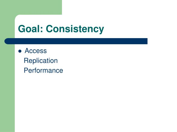 Goal: Consistency