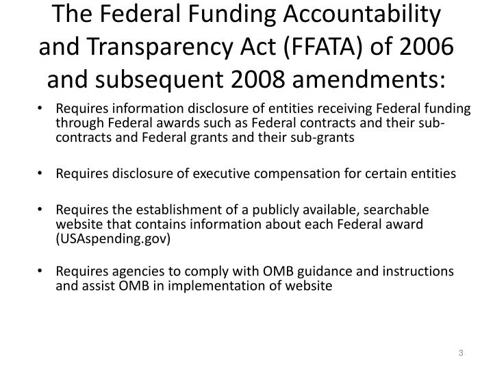 The Federal Funding Accountability and Transparency Act (FFATA) of 2006 and subsequent 2008 amendmen...