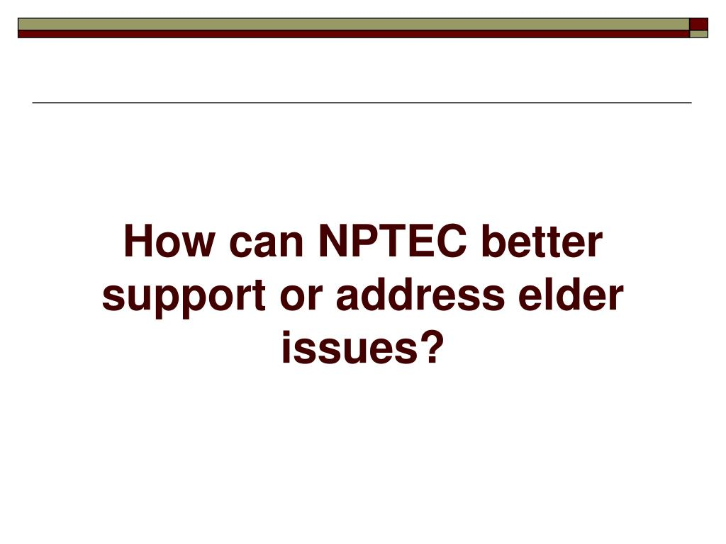 How can NPTEC better support or address elder issues?