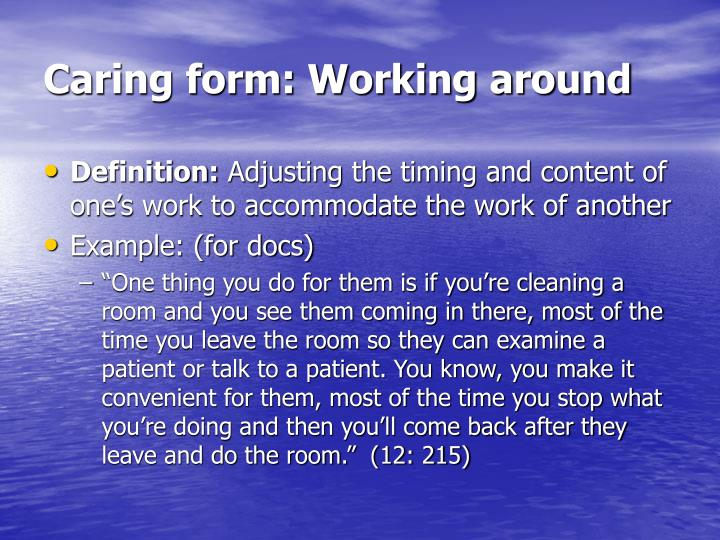 Caring form: Working around