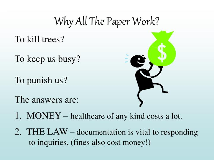 Why All The Paper Work?