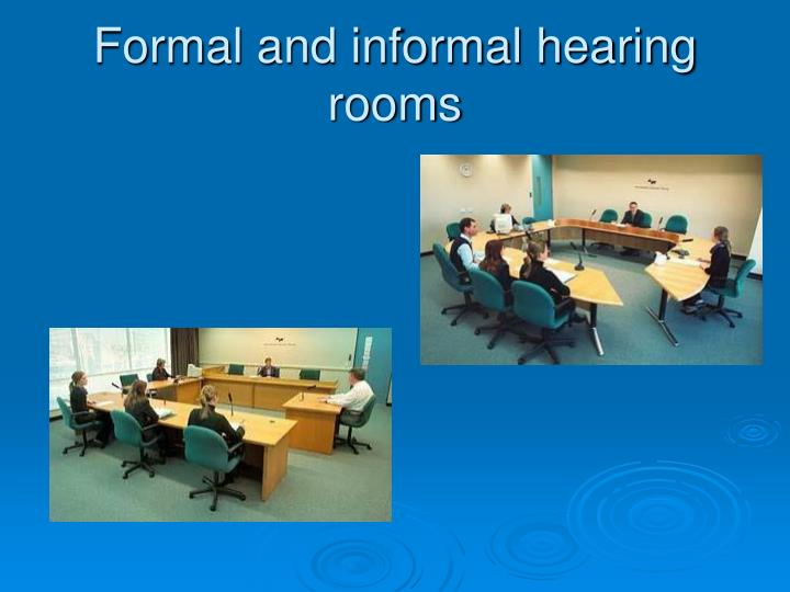 Formal and informal hearing rooms