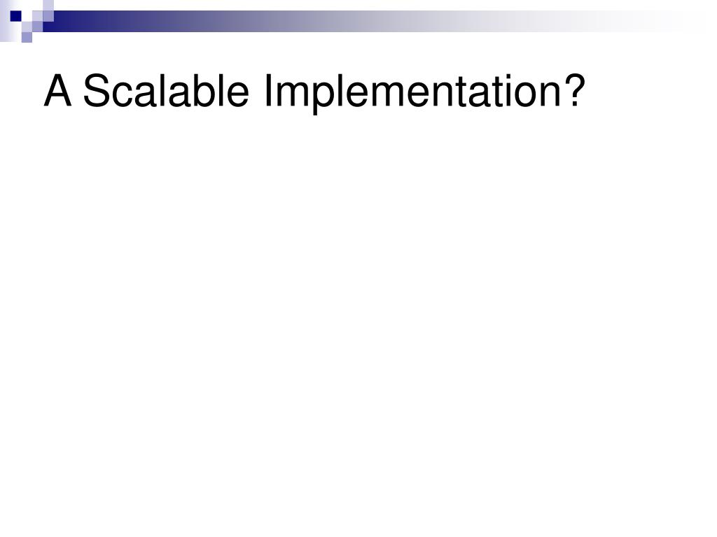 A Scalable Implementation?
