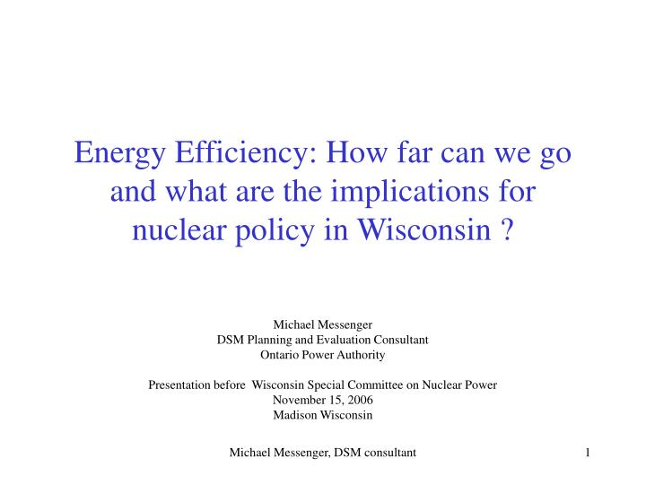 Energy efficiency how far can we go and what are the implications for nuclear policy in wisconsin