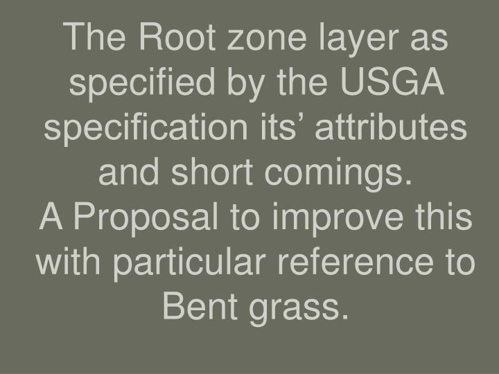 The Root zone layer as specified by the USGA specification its' attributes and short comings.