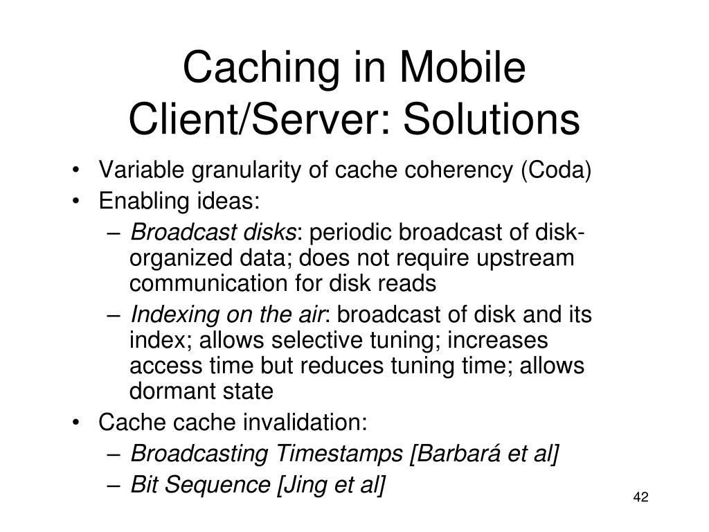Caching in Mobile Client/Server: Solutions